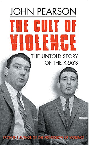 The Cult of Violence: The Untold Story of the Krays by John Pearson