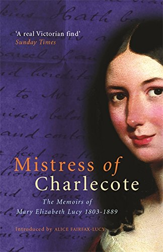 Mistress Of Charlecote: Mistress of Charlecote (PB): The Memoirs of Mary Elizabeth Lucy By Alice Fairfax-Lucy