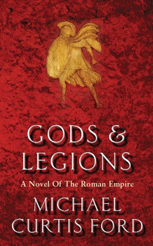 Gods & Legions: A Novel of the Roman Empire by Michael Curtis Ford