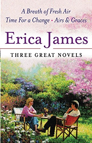 Three Great Novels: A Breath of Fresh Air, Time for a Change, Airs and Graces by Erica James