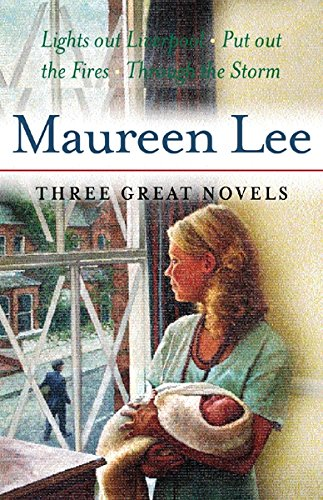 Maureen Lee: Three Great Novels: Lights Out At Liverpool, Put Out The Fires, Through The Storm By Maureen Lee