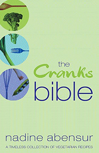 The Cranks Bible: A Timeless Collection of Vegetarian Recipes by Nadine Abensur