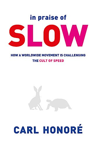 In Praise of Slow: How a Worldwide Movement is Challenging the Cult of Speed By Carl Honore