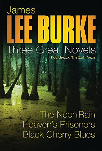 James Lee Burke: 3 Great Novels:  Robicheaux: The Early Years By James Lee Burke