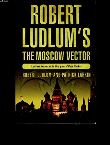 The Robert Ludlum's The Moscow Vector By Robert Ludlum