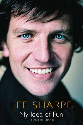 My Idea Of Fun: The Autobiogaphy by Lee Sharpe
