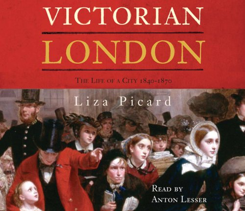 Victorian London: The Life of a City 1840-1870 by Liza Picard