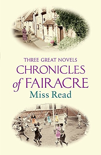 The Chronicles Of Fairacre: Village School, Village Diary, Storm In the Village (Great Novels) By Miss Read