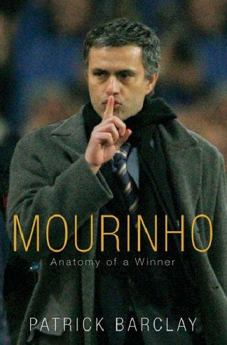 Mourinho: Anatomy Of A Winner By Patrick Barclay