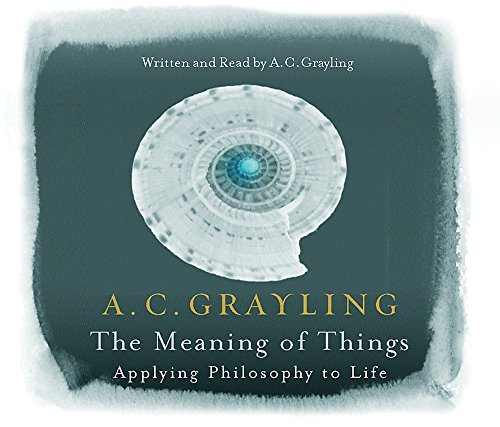 The Meaning of Things by A. C. Grayling
