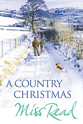 "A Country Christmas: ""Village Christmas"", ""Jingle Bells"", ""Christmas At Caxley 1913"", ""The Fairacre Ghost"" by Miss Read"