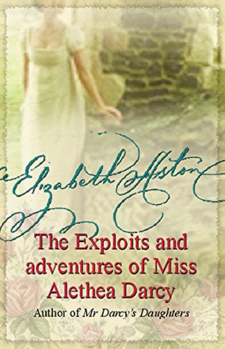 The Exploits and Adventures of Miss Alethea Darcy By Elizabeth Aston