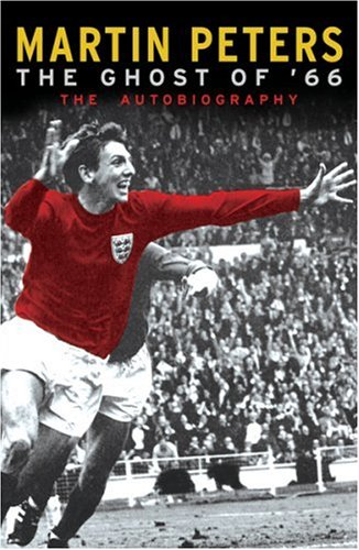 The Ghost Of '66: The Autobiography By Martin Peters