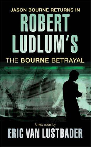 Robert Ludlum's The Bourne Betrayal (JASON BOURNE) By Eric Van Lustbader