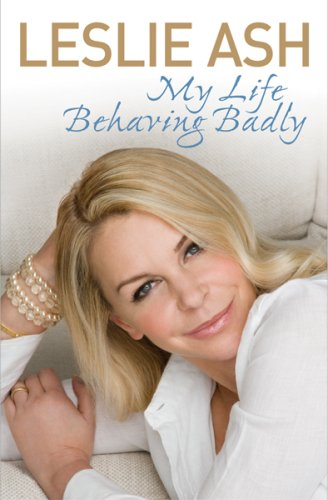 My Life Behaving Badly By Leslie Ash