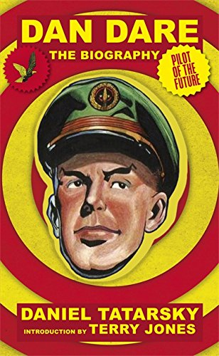 Dan Dare, Pilot of the Future: A Biography By Daniel Tatarsky