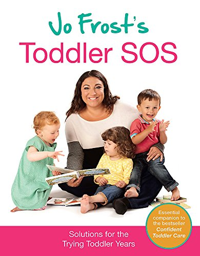 Jo Frost's Toddler SOS: Solutions for the Trying Toddler Years by Jo Frost