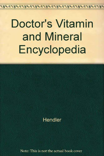 Doctor's Vitamin and Mineral Encyclopedia By Hendler