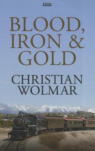 Blood, Iron & Gold By Christian Wolmar