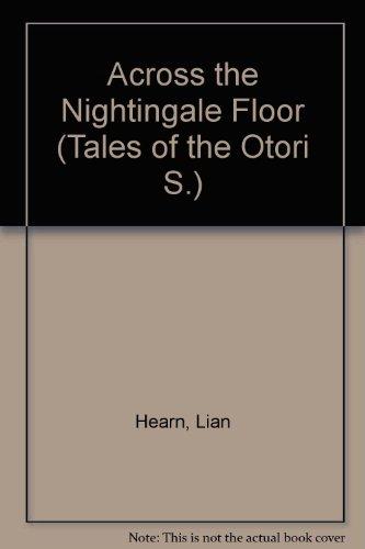 Across the Nightingale Floor (Tales of the Otori S.) By Lian Hearn