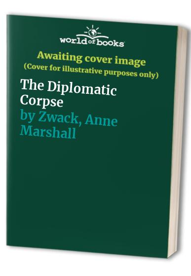 The Diplomatic Corpse By Anne Marshall Zwack