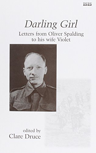 Darling Girl: Letters from Oliver Spalding to His Wife Violet, September 1939 to October 1945 by Oliver Spalding