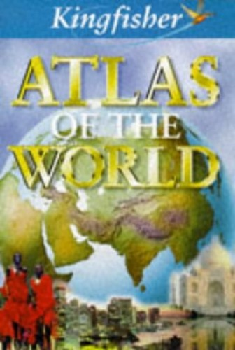 The Kingfisher Atlas of the World By Philip Steele