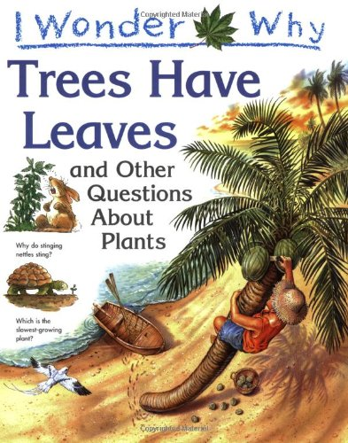 I Wonder Why Trees Have Leaves and Other Questions About Plants By Andrew Charman