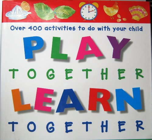 Play Together Learn Together - Over 400 activities to do with your child. By Melanie Rice