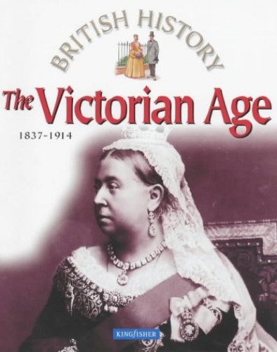 The Victorian Age By Kingfisher