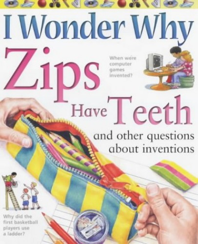 I Wonder Why Zips Have Teeth and Other Questions About Inventions (I wonder why series) by Barbara Taylor