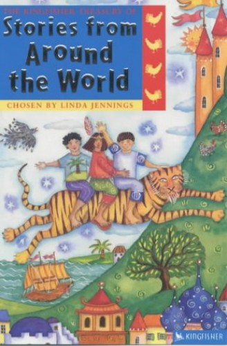 The Kingfisher Treasury of Stories from Around the World by Compiled by Linda Jennings