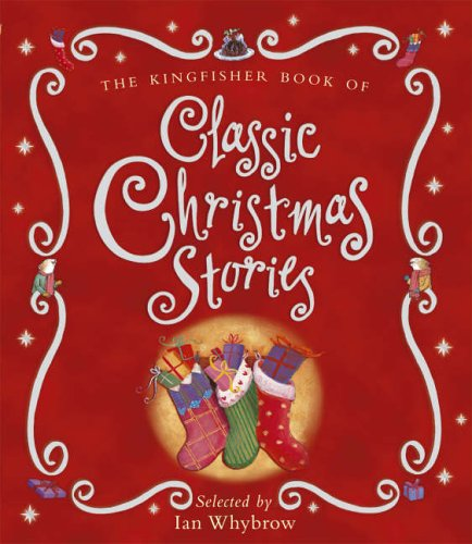 The Kingfisher Book of Classic Christmas Stories By Ian Whybrow