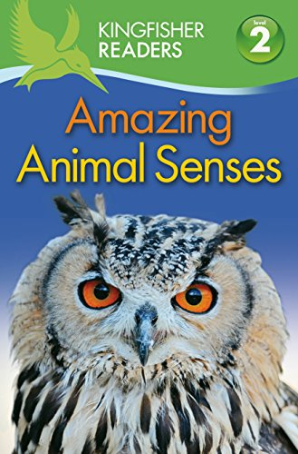 Kingfisher Readers: Amazing Animal Senses (Level 2: Beginning to Read Alone) By Claire Llewellyn
