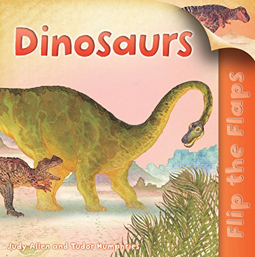 Flip the Flaps: Dinosaurs By Judy Allen