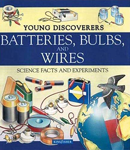 Young Discoverers: Batteries, Bulbs, and Wires By David Glover