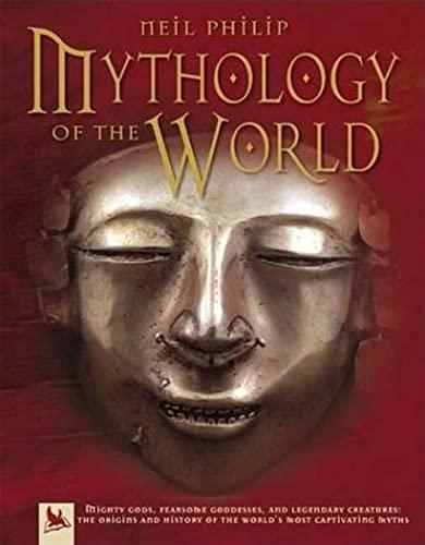 Mythology of the World By Neil Philip