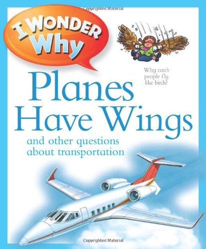 I Wonder Why Planes Have Wings: and Other Questions About Transportation By Christopher Maynard