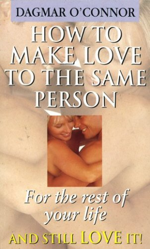 How to Make Love to the Same Person for Rest of Life By Dagmar O'Connor
