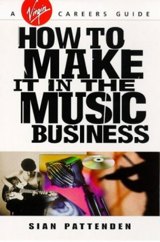 How to Make it in the Music Business By Sian Pattenden