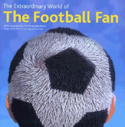 The Extraordinary World of the Football Fan by