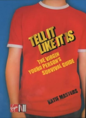 Tell It like It Is: The Virgin young person's survival guide By Katie Masters