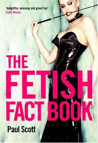 The Fetish Fact Book By Paul Scott