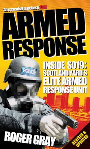 Armed Response: Inside SO19 (Updated): Inside SO19 - Scotland Yard's Elite Armed Response Unit By Roger Gray