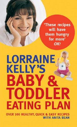 Lorraine Kelly's Baby and Toddler Eating Plan: Over 100 Healthy, Quick and Easy Recipes by Lorraine Kelly