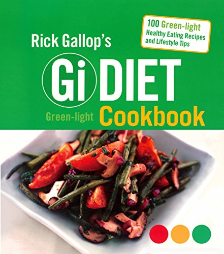 Rick Gallop's Gi Diet Green-Light Cookbook: 100 Green-Light Healthy Eating Recipes and Lifestyle Tips By Rick Gallop