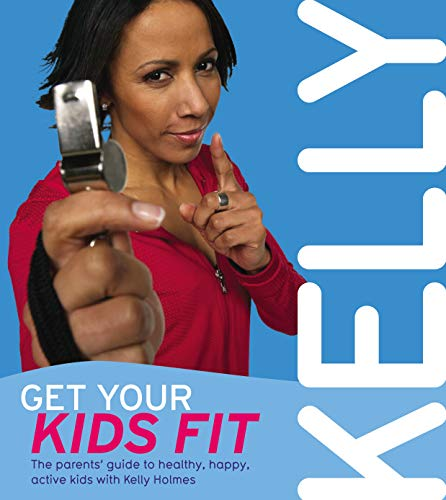 Get Your Kids Fit By Kelly Holmes