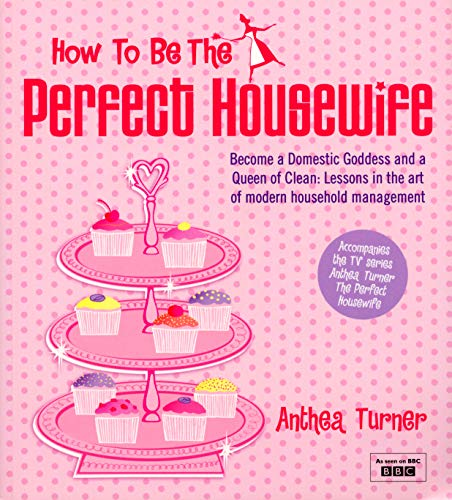"""""""How to be the Perfect Housewife"""": Lessons in the Art of Modern Household Management by Anthea Turner"""