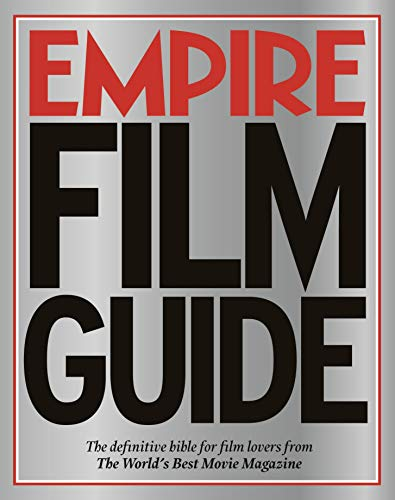 Empire Film Guide: The definitive bible for film lovers from the world's best movie magazine By Empire Magazine