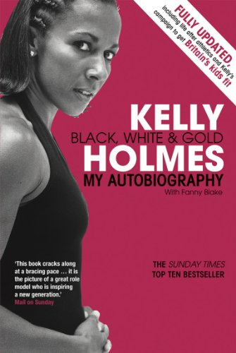 Kelly Holmes: Black, White & Gold: My Autobiography By Kelly Holmes